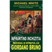 Infruntand inchizitia. Procesul si sfarsitul lui Giordano Bruno