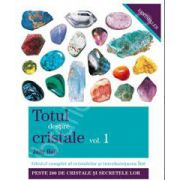 Totul despre cristale volumul 1.Ghidul complet al cristalelor si intrebuintarea lor