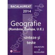Bacalaureat geografie 2014. Romania, Europa, U.E. Sinteze si teste, enunturi si rezolvari
