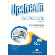 Curs pentru limba engleza. Upstream Upper-Intermediate B2+ (Workbook). Caiet pentru clasa a X-a (Editie revizuita)