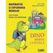 Dino merge la scoala. Matematica si explorarea mediului. Caiet de lucru pentru clasa pregatitoare