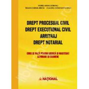 Drept procesual civil. Drept executional civil. Arbitraj. Drept notarial. Curs de baza pentru licenta si masterat, seminare si examene