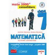 Mate 2000 pentru clasa a VII-a. Partea I, CONSOLIDARE. Matematica - Algebra, geometrie. Editia a II-a revizuita.