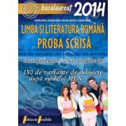 Bacalaureat 2014. Limba si literatura romana, PROBA SCRISA - 180 de variante de subiecte dupa modelul MEN