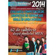 Limba romana, bacalaureat 2014. Evaluarea competentelor lingvistice de comunicare orala - 60 de subiecte dupa modelul MEN