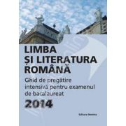 Limba si literatura romana, BACALAUREAT 2014. Ghid de pregatire intensiva