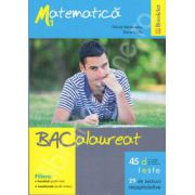 Bacalaureat matematica M1. 45 de teste, 29 de sectiuni recapitulative. Filiera teoretica (profil real) si vocationala (profil militar)