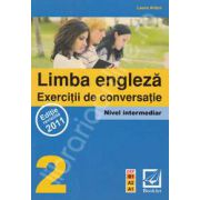 Limba Engleza - Exercitii de conversatie - Nivel intermediar 2 (CEF - B1,A2,A1)
