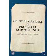 Grigore Gafencu si proiectul Europei Unite. Documente (1944-1956)