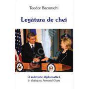 Legatura de chei. O marturie diplomatica. Dialog cu Armand Gosu