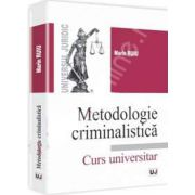 Metodologie criminalistica. Curs universitar