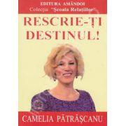 Camelia Patrascanu, Rescrie-ti destinul !