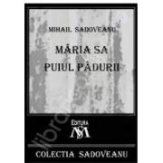 Mihail Sadoveanu, Maria sa puiul padurii