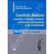 Constitutia Romaniei - comentata si adnotata cu dezbateri parlamentare si jurisprudenta Curtii Constitutionale