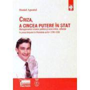Criza, a cincea putere in stat Managementul crizelor politice si economice, reflectat in presa timpului in romania anilor 1930-1939