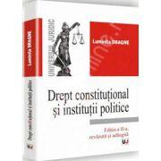 Drept constitutional si institutii politice. Editia a II-a revazuta si adaugita (Luminita Dragne)