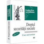 Dreptul securitatii sociale. Editia a IV-a Revazuta si adaugita. Curs universitar (Alexandru Ticlea)