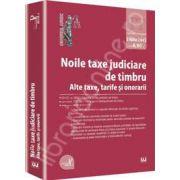 Noile taxe judiciare de timbru. Alte taxe, tarife si onorarii - Editie STANDARD
