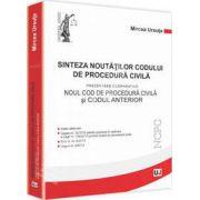 Sinteza noutatilor Codului de procedura civila. Prezentare comparativa: Noul Cod de procedura civila si Codul anterior