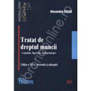 Tratat de dreptul muncii. Editia a VII-a (Alexandru Ticlea), Legislatie. Doctrina. Jurisprudenta. Revazuta si adaugita