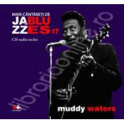 Muddy Waters - Mari cantareti de JAZZ si BLUES volumul 17