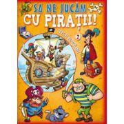 Sa ne jucam cu piratii. Volumul II