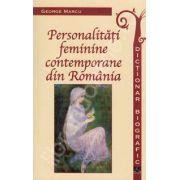 Personalitati feminine contemporane din Romania - Dictionar biografic