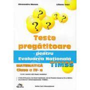 Teste pregatitoare pentru evaluarea nationala TIMSS. Matematica clasa a IV-a