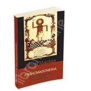 Francmasoneria. Istoria, simbolismul si filosofia ei
