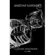 Anotimp suspendat (Eliza Macadan)