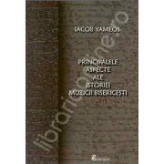 Principalele aspecte ale istoriei muzicii bisericesti (Yameos Iacob)