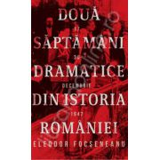 Doua saptamani dramatice din istoria Romaniei (17-30 decembrie 1947). Editia a III-a, revizuita