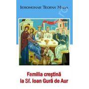 Familia crestina la Sfantul Ioan Gura de Aur (Mada Teofan)