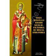 Viata Sfantului Ierarh Nicolae, facatorul de minuni, daruitorul (Constantin Necula)