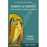 Biserica si dreptul. Studii de drept canonic ortodox. Teologia dreptului. Volumul 1