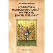 Enciclopedia marilor personalitati din Vechiul si Noul Testament (Dumitru Bondalici)