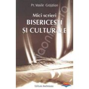 Mici scrieri bisericesti si culturale (Vasile Grajdian)
