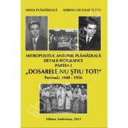 Mitropolitul Antonie Plamadeala. Detalii biografice. Partea I - Dosarele nu stiu tot!