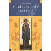 Spiritualitate crestina pe intelesul tuturor (IPS Andrei Andreicut)