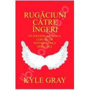 Kyle Gray, Rugaciuni catre ingeri. Sa folosim ajutorul cerurilor pentru a crea miracole
