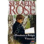 Ortodoxia si Religia Viitorului - Traducere din limba engleza de Maria Bancila