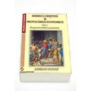 Biserica crestina si provocarile economice. Perspectiva biblica si patristica (volumul I)
