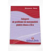 Culegere de probleme de matematica pentru clasa a XI-a (Eleonora Savu)