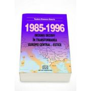 Deceniu decisiv in transformarea Europei central-estice (1985 - 1996)