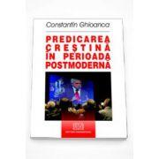Predicarea crestina in perioada postmoderna (Constantin Ghioanca)