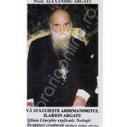 Va sfatuieste Arhimandritul Ilarion Argatu: Sfanta Liturghie explicata. Teologie