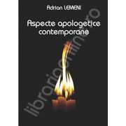Aspecte apologetice contemporane (Adrian Lemeni)