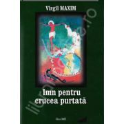 Virgil Maxim, Imn pentru crucea purtata