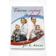 Trairea crestina in familie (E. Jay Adams)