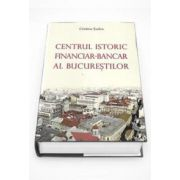 Centrul istoric financiar-bancar al Bucurestilor (Turlea Cristina)